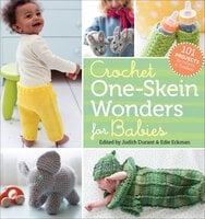Crochet One-Skein Wonders for Babies: 101 Projects for Infants & Toddlers - Various Authors