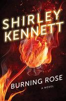 Burning Rose: A Novel - Shirley Kennett