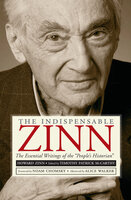 """The Indispensable Zinn: The Essential Writings of the """"People's Historian"""" - Howard Zinn"""