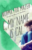 C, My Name Is Cal - Norma Fox Mazer