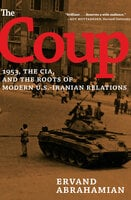 The Coup: 1953, the CIA, and the Roots of Modern U.S.-Iranian Relations - Ervand Abrahamian