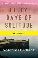 Fifty Days of Solitude: A Memoir - Doris Grumbach
