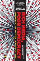 Rich Media, Poor Democracy: Communication Politics in Dubious Times - Robert W. McChesney