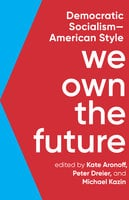 We Own the Future: Democratic Socialism—American Style - Various Authors
