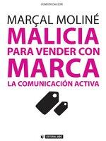 Malicia para vender con Marca. La Comunicación Activa - Marçal Moliné Golovart