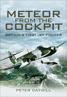 Meteor from the Cockpit: Britain's First Jet Fighter - Peter Caygill