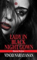 Lady In Black Night Gown: Horror Fiction - Vinod Narayanan