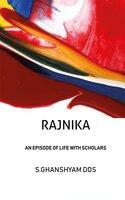 Rajnika: An Episode of Life With Scholars - S. Ghanshyam Dos