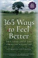 365 Ways to Feel Better: Self-Care Ideas for Embodied Wellbeing - Eve Menezes Cunningham