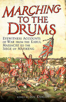 Marching to the Drums: Eyewitness Accounts of War from the Kabul Massacre to the Siege of Mafeking - Various authors
