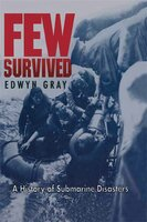 Few Survived: A History of Submarine Disasters - Edwyn Gray