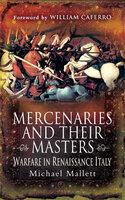 Mercenaries and Their Masters: Warfare in Renaissance Italy - Michael Mallett