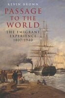 Passage to the World: The Emigrant Experience, 1807–1940 - Kevin Brown