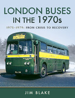 London Buses in the 1970s: 1975–1979: From Crisis to Recovery - Jim Blake