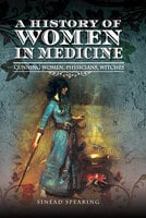 A History of Women in Medicine: Cunning Women, Physicians, Witches
