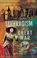 Suffragism and the Great War - Vivien Newman