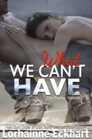 What We Can't Have: The Parker - Lorhainne Eckhart