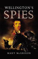 Wellington's Spies - Mary McGrigor