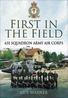 First in the Field: 651 Squadron Army Air Corps - Guy Warner