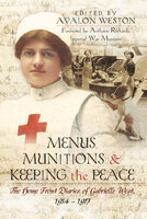 Menus, Munitions & Keeping the Peace: The Home Front Diaries of Gabrielle West 1914–1917 - Avalon Weston