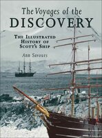 The Voyages of the Discovery: The Illustrated History of Scott's Ship - Ann Savours