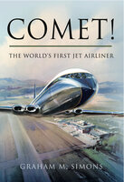 Comet!: The World's First Jet Airliner - Graham M. Simons