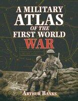 A Military Atlas of the First World War - Arthur Banks