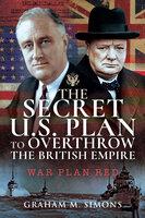 The Secret US Plan to Overthrow the British Empire: War Plan Red - Graham M. Simons