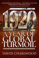 1920: A Year of Global Turmoil - David Charlwood