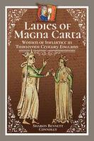Ladies of Magna Carta: Women of Influence in Thirteenth Century England - Sharon Bennett Connolly