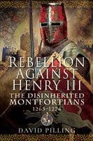 Rebellion Against Henry III: The Disinherited Montfortians, 1265–1274 - David Pilling