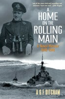 A Home on the Rolling Main: A Naval Memoir 1940-1946 - A G F Ditcham