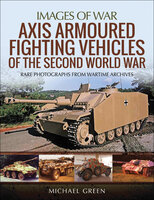 Axis Armoured Fighting Vehicles of the Second World War - Michael Green