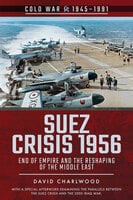 Suez Crisis 1956: End of Empire and the Reshaping of the Middle East - David Charlwood