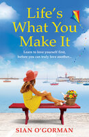 Life's What You Make It: A wonderful heartwarming Irish story about family, hope and dreams - Sian O'Gorman