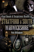 Foul Deeds & Suspicious Deaths in Stratford & South Warwickshire - Nick Billingham