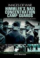 Himmler's Nazi Concentration Camp Guards - Ian Baxter