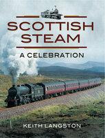 Scottish Steam: A Celebration - Keith Langston
