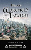 From Wakefield to Towton: The Wars of the Roses - Philip Haigh