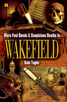 More Foul Deeds & Suspicious Deaths in Wakefield - Kate Taylor