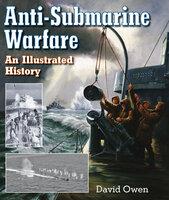 Anti-Submarine Warfare: An Illustrated History - David Owen