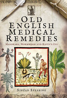 Old English Medical Remedies: Mandrake, Wormwood and Raven's Eye - Sinéad Spearing