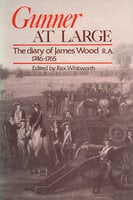 Gunner at Large: The Diary of James Wood R.A. 1746-1765 - Various authors