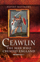 Ceawlin: The Man Who Created England - Rupert Mathews