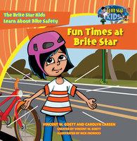 Fun Times at Brite Star: The Brite Star Kids Learn About Bike Safety - Vincent W. Goett, Carolyn Larsen