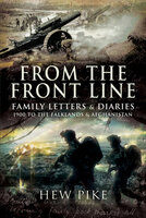From the Front Line: Family Letters & Diaries: 1900 to the Falklands & Afghanistan - Hew Pike