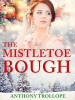 The Mistletoe Bough - Anthony Trollope
