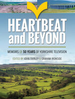 Heartbeat and Beyond: Memoirs of 50 Years of Yorkshire Television