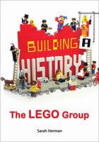 Building a History: The Lego Group - Sarah Herman