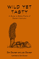 Wild Yet Tasty: A Guide to Edible Plants of Eastern Kentucky - Dan Dourson, Judy Dourson